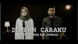 Download Lagu Arsy Widianto ft. Brisia Jodie - Dengan Caraku (Yuda Leo Betty cover feat Arethano) Gratis STAFABAND