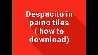 download lagu Despacito In Piano Tiles 2  How To Download gratis