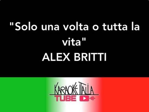 KARAOKE ITALIA TUBE - SOLO UNA VOLTA O TUTTA LA VITA - ALEX BRITTI - CORI - KARAOKE