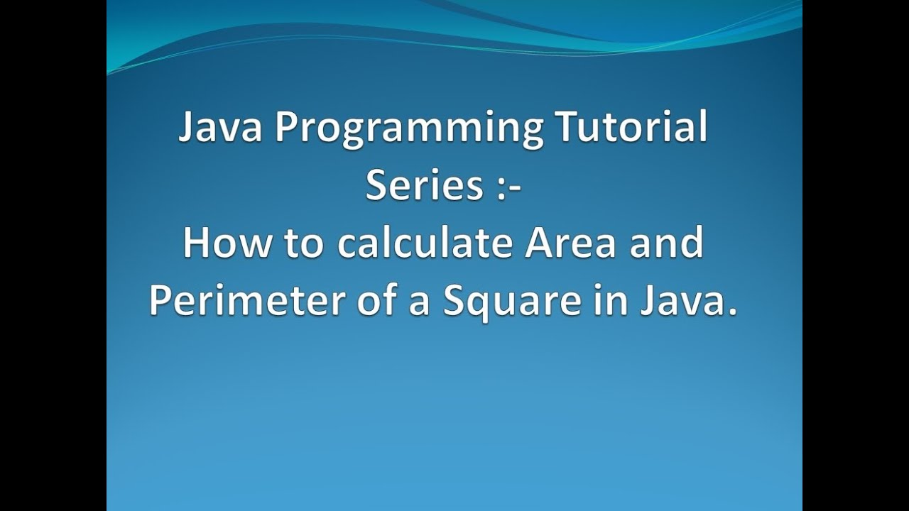 How To Calculate Area And Perimeter Of A Square In Java
