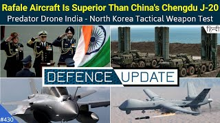 Defence Updates #430 - Predator Drones India, Rafale Better Than Chengdu J-20, Indian Tri Services