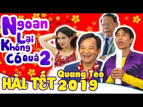 Ngoan Lại Không Có Qùa - Phần 2   Phim Hài Tết Mới Nhất 2019   Quang Tèo, Tiến Đạt, Hiệp Vịt