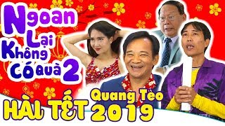 Ngoan Lại Không Có Qùa - Phần 2 | Phim Hài Tết Mới Nhất 2019 | Quang Tèo, Tiến Đạt, Hiệp Vịt