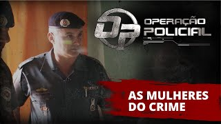Operação Policial - Doc-Reality - Ep ROTA e As Mulheres do Crime