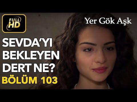 Yer Gök Aşk 103. Bölüm / Full HD (Tek Parça)