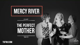 MERCY RIVER: The Perfect Mother