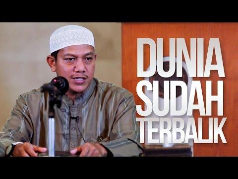 Kajian Islam - Dunia Sudah Terbalik - Ustadz Maududi Abdullah, Lc.