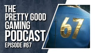 Best of 2018 Games So Far, Fallout 76 + More! | Pretty Good Gaming Podcast #67