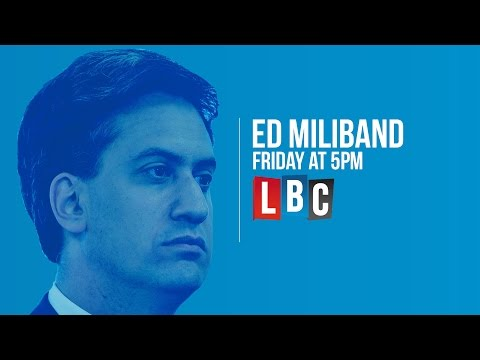 Ed Miliband: Live On LBC