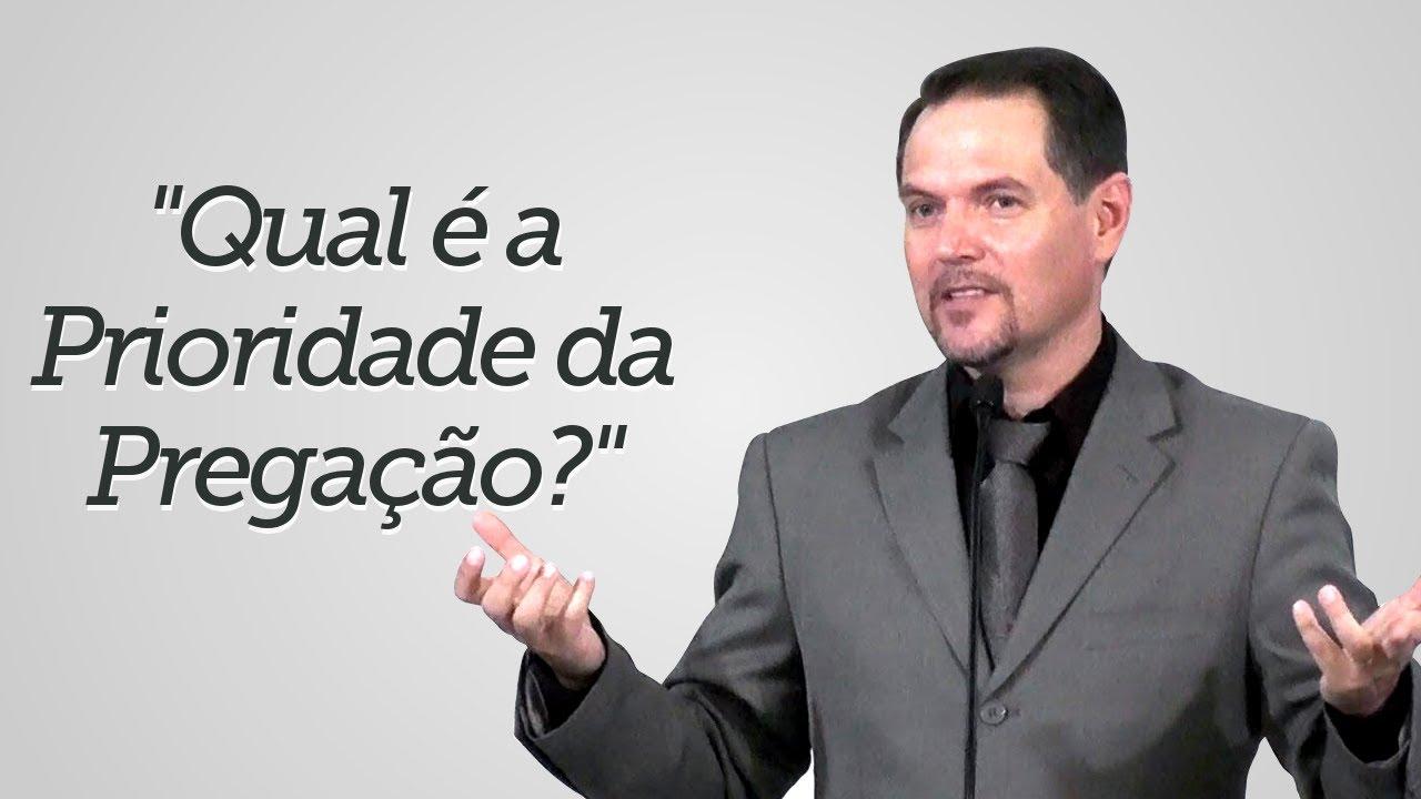 """""""Qual é a Prioridade da Pregação?"""" - Sérgio Lima"""