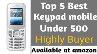 Top 5 Best Keypad mobile || under 500 || Highly Buyer || Smart Indian Buyer