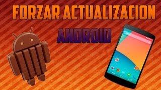 Forzar Actualizacion de Android 4.4 en tu Telefono - Actualizacion Oficial (OTA)