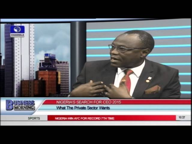 Nigeria's Search For CEO 2015: What The Private Sector Wants PT1