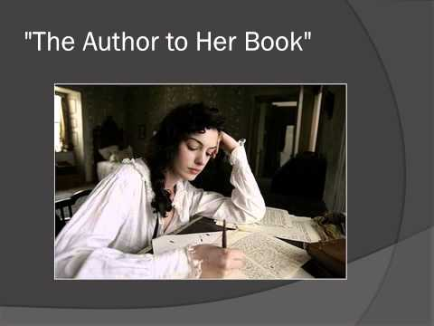 a backlash of emotions in author to her book a poem by anne bradstreet Extended metaphor-the poet compares her poem to a child apostrophe-the whole poem is the poet talking to her poem end rhyme-self explanatory about anne bradstreet.