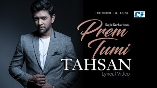 Prem Tumi | Tahsan | Lyrical Video | Sajid Sarker | Bangla New Song | Full HD