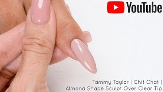 ❤ Chit Chat | Almond Shape Sculpt Over Clear Tip | Tammy Taylor