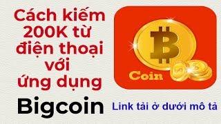 Cách kiếm 200k từ điện thoại với ứng dụng Bigcoin | Kiem tien tren dien thoai