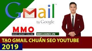 Hướng Dẫn Tạo Gmail Chuẩn SEO Youtube - Kiếm Tiền YouTube 2019 - MMO Hà Nội
