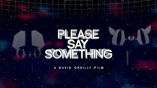 Please Say Something [HD] - DAVID OREILLY