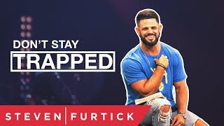 Don't Stay Trapped | Pastor Steven Furtick