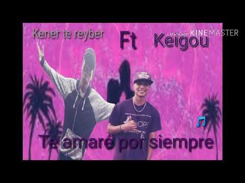 #keigou vevo Te Amaré Por Siempre keigou ft kener te reyber