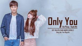 Only You - Trần Phong Ft Phạm Huyền Nhi (OST Xin Lỗi Vì Anh Nghèo Series 2)