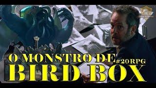 O monstro de Bird Box, Cthulhu   #RPG20