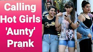 Calling Hot Girls 'AUNTY' Prank || Pranks in india || Pranks 2017