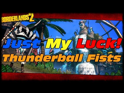 Borderlands 2 Just My Luck Ep3 Thunderball Fists Drops On The First Kill!