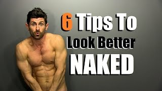6 Tips To Look Better Naked   How To Look Better Without Your Clothes On