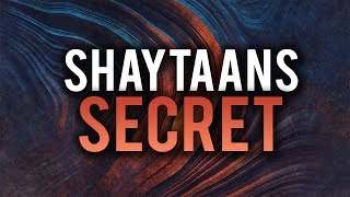 A SECRET SHAYTAAN DOESNT WANT YOU TO KNOW