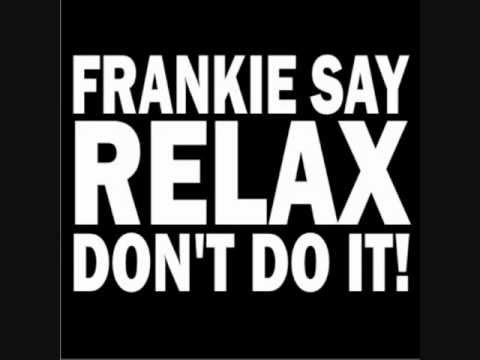 Relax dont do it - Frankie goes to Hollywood