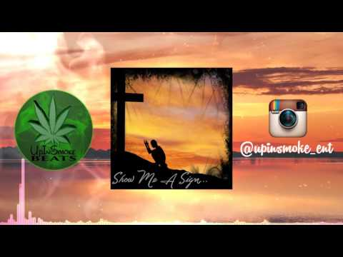 Show Me A Sign... [Prod By UpInSmoke Beats] *FREE DOWNLOAD*