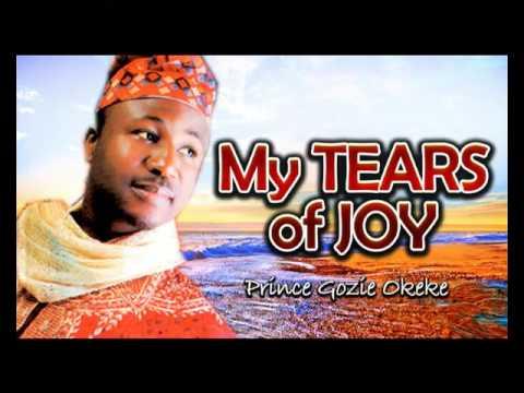Prince Gozie Okeke - My Tears Of Joy - Gospel Music