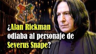 ¿Alan Rickman odiaba al personaje de Severus Snape?