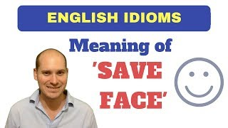 Meaning of 'Save Face' - English Idioms