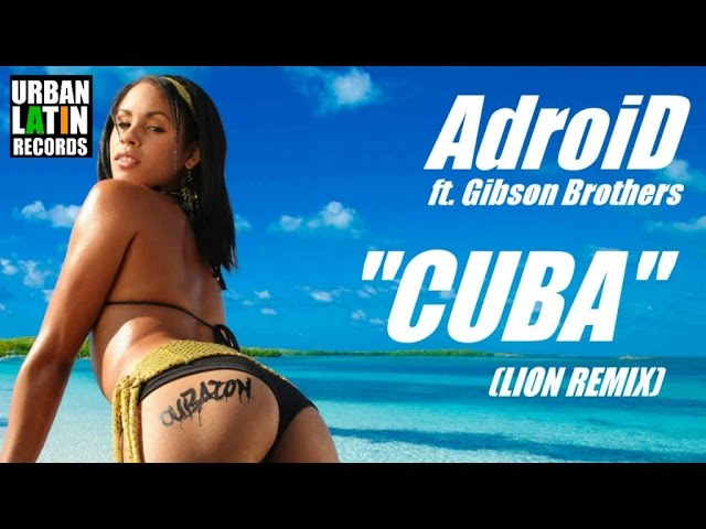 ADROID Ft. GIBSON BROTHERS - CUBA - (OFFICIAL LION REMIX 2017)