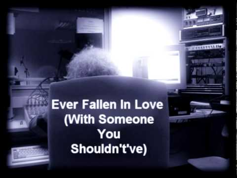 Ever Fallen In Love (With Someone You Shouldntve