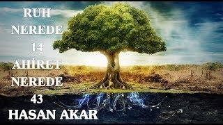 Hasan Akar - Ruh Nerede 14, Ahiret Nerede 43 (Haşir)