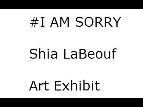 SHIA LABEOUF Crys for Hours at his I AM SORRY Exhibit