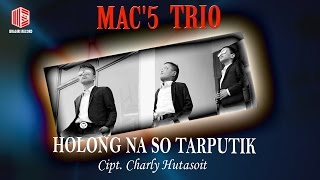 download lagu Mac'5 Trio - Holong Naso Tarputik gratis