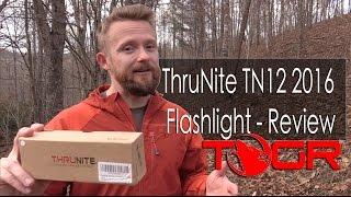 ThruNite TN12 2016 Flashlight - Review