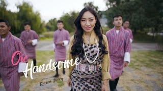 Oie Handsome -  Sonam Max Choki #LatestMV 2020
