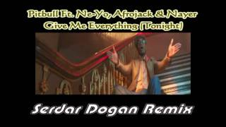 Pitbull Ft. Ne-Yo Afrojack & Nayer - Give Me Everything Tonight (Serdar Dogan Remix)