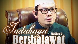 Indahnya Bershalawat (Bagian 2) - Ustadz Ahmad Zainuddin, Lc