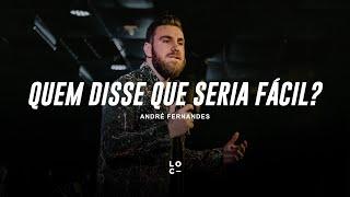 QUEM DISSE QUE SERIA FÁCIL?  - ANDRÉ FERNANDES