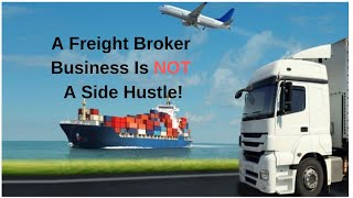A Freight Broker Business Is NOT A Side Hustle!!!