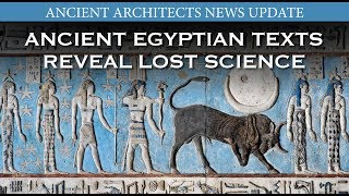 Ancient Egyptian Texts Reveal Lost Science | Ancient Architects