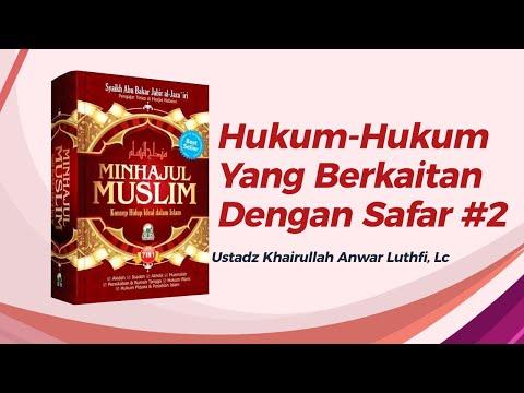 Hukum-hukum yang berkaitan dengan safar #2 - Ustadz Khairullah Anwar Luthfi, Lc