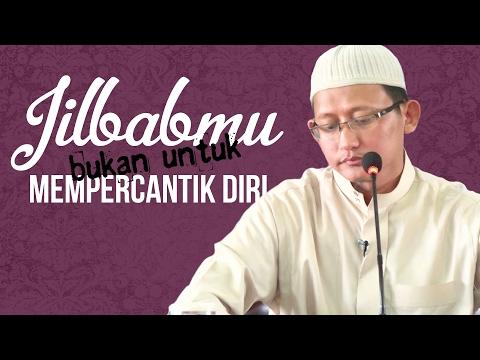 Video Singkat: Jilbabmu Bukan Untuk Mempercantik Diri - Ustadz Abu Yahya Badru Salam, Lc